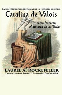 Catalina de Valois. Princesa francesa, matriarca de los Tudor (Spanish Edition)