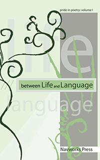 Between Life and Language: Pride in Poetry Volume I - Published on Mar, 2009