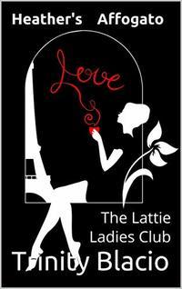 Heather's Affogato: The Lattie Ladies Club (The Latte Ladies Club Book 1)