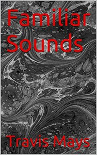 Familiar Sounds (Free Nightmares Book 17) - Published on Dec, 2016