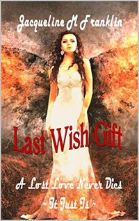 Last Wish Gift: A Lost Love Never Dies--It Just Is