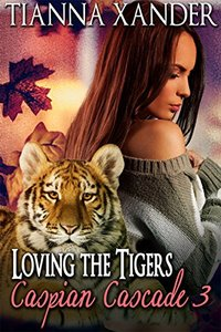 Loving The Tigers (Caspian Cascade Book 3) - Published on Mar, 2016