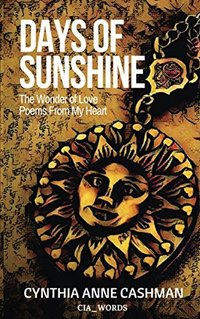 Days of Sunshine Second Edition: The Wonder of Love Poems From My Heart