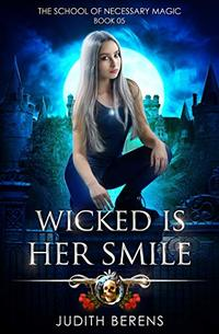 Wicked Is Her Smile: An Urban Fantasy Action Adventure (The School Of Necessary Magic Book 5)