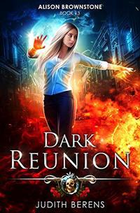 Dark Reunion: An Urban Fantasy Action Adventure (Alison Brownstone Book 13)