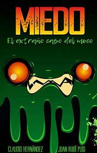 MIEDO El extraño caso del moco (Spanish Edition)