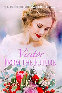 Visitor From the Future: Mary Catherine's Wedding (Train Bound for Nowhere Book 5)