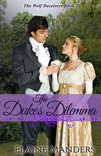 The Duke's Dilemma (The Wolf Deceivers Book 2) - Published on May, 2017