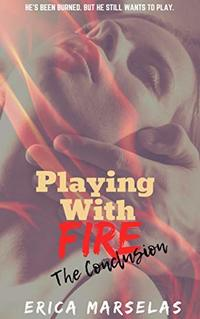Playing With Fire: The Conclusion (Getting Burned Series Book 2)