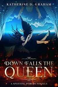 Down Falls The Queen: A Splitting Worlds Novella