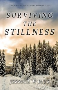 Surviving the Stillness (The Seasons of Healing Series) (Volume 1) - Published on Nov, -0001