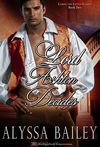 Lord Ashton Decides (Lords and Little Ladies Book 2) - Published on Jan, 2018