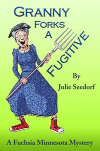 Granny Forks A Fugitive (Fuchsia Minnesota Book 4)