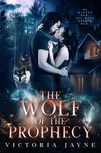 The Wolf of the Prophecy (The Prophecy Trilogy Book 2) - Published on Jul, 2019