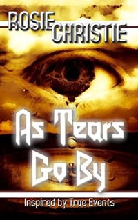 As Tears Go By: Inspired by True Events