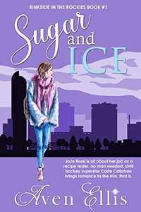 Sugar and Ice (Rinkside in the Rockies Series Book 1) - Published on Dec, 2016