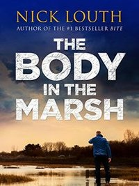The Body in the Marsh: A completely gripping crime thriller with a shocking twist you won't see coming