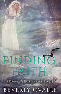 Finding Faith (A Dragon's Fated Heart Book 2) - Published on May, 2019
