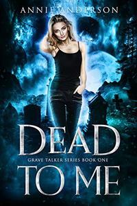 Dead to Me (Grave Talker Book 1) - Published on Sep, 2020