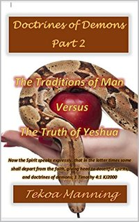 Doctrines of Demons Part 2: The Traditions of Man Versus The Truth of Yeshua - Published on Jan, 2015