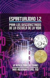 Espiritualidad 1.2 Para Los Desconectados De La Escuela De La Vida: Un Repaso Para Los Tekkies (Espiritualidad en la Escuela de la Vida) (Spanish Edition)