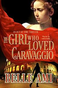 The Girl Who Loved Caravaggio - A Romantic Suspense Time Travel Thriller (Out of Time Thriller Series Book 2)