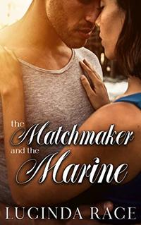 The Matchmaker and The Marine: A Second Chance Small-Town Romance