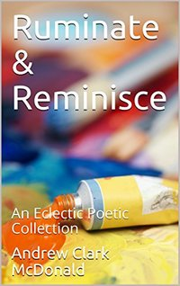 Ruminate & Reminisce: An Eclectic Poetic Collection
