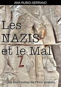 Les Nazis et le Mal. La destruction de l'être humain (French Edition)