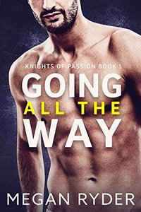 Going All the Way (Knights of Passion Book 1) - Published on Apr, 2016
