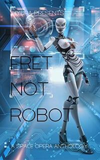 Fret Not, Robot
