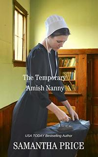 The Temporary Amish Nanny: Amish Romance (Amish Misfits Book 5) - Published on Jul, 2017