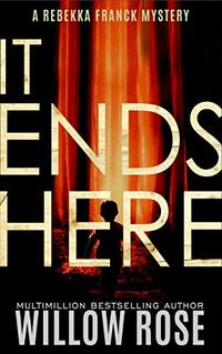 IT ENDS HERE (Rebekka Franck Book 10)