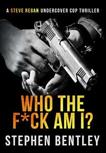 Who The F*ck Am I? (Steve Regan Undercover Cop Book 1)