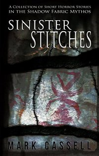 Sinister Stitches - a collection of short horror stories: Shadow Fabric Mythos