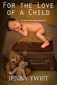 For the Love of a Child: Five short stories about mother love