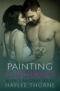 Painting Tomorrow (Kingsley Series Book 5)