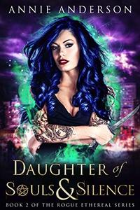 Daughter of Souls & Silence (Rogue Ethereal Book 2) - Published on Nov, 2018