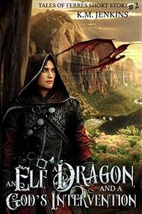 An Elf, a Dragon, and a God's Intervention (Tales of Ferrês Book 2) - Published on Sep, 2018