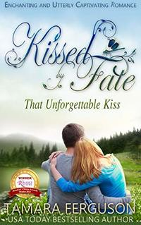 That Unforgettable Kiss (Kissed By Fate Book 1) - Published on Oct, 2014