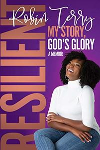 Resilient: My Story, God's Glory