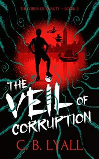 The Veil of Corruption: The Virus of Beauty Book 2 - Published on Nov, 2020