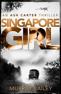 Singapore Girl: An edge of your seat mystery that will have you hooked (An Ash Carter Investigation Book 2) - Published on Apr, 2018
