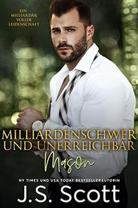 Milliardenschwer und unerreichbar ~ Mason: Ein Milliardär voller Leidenschaft, Buch 14 (German Edition) - Published on Nov, 2019
