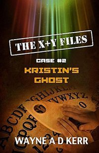 Kristin's Ghost: Case #2 (The X + Y Files)