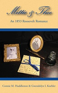 Mittie & Thee: An 1853 Roosevelt Romance from letters written by the Bulloch and Roosevelt families in 1853 (The Bulloch Letters Book 1) - Published on Oct, 2015
