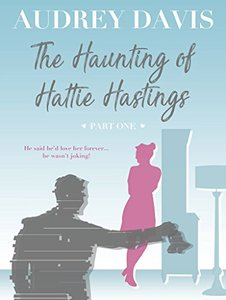 The Haunting of Hattie Hastings Part One: A ghostly, gloriously witty feel-good romance with a liberal dose of comedy.