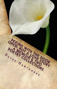 PEEING WITH THE DOOR OPEN; Not a Love Story: A Memoir and Two Poetry Collections