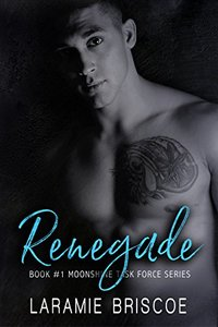 Renegade (Moonshine Task Force Book 1)