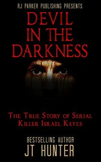 Devil in The Darkness: True Story of Serial Killer ISRAEL KEYES